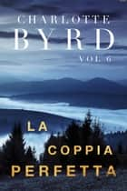 La Coppia Perfetta ebook by Charlotte Byrd