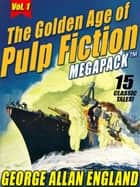 The Golden Age of Pulp Fiction MEGAPACK ™, Vol. 1: George Allan England - 15 Classic Tales ebook by George Allan England