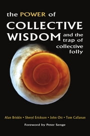 The Power of Collective Wisdom - And the Trap of Collective Folly ebook by Alan Briskin,Sheryl Erickson