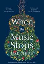 When the Music Stops: Discover the most emotional, uplifting new love story for 2020 ebook by Joe Heap