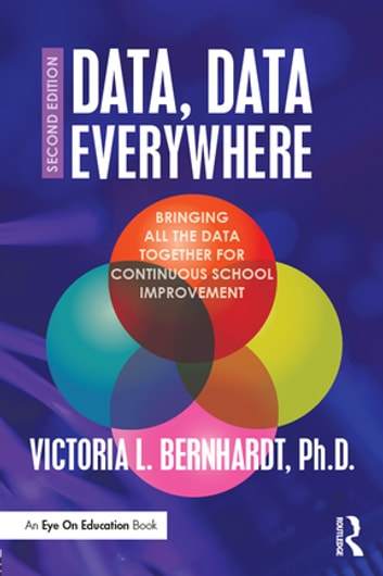 Data, Data Everywhere - Bringing All the Data Together for Continuous School Improvement ebook by Victoria L. Bernhardt