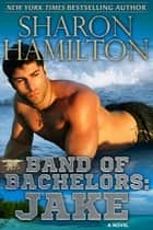 Band of Bachelors: Jake - Band of Bachelors ebook by Sharon Hamilton