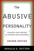 The Abusive Personality, Second Edition - Violence and Control in Intimate Relationships ekitaplar by Donald G. Dutton
