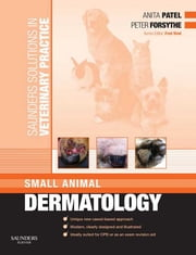 Saunders Solutions in Veterinary Practice: Small Animal Dermatology ebook by Anita Patel,Peter J. Forsythe,Fred Nind