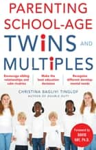 Parenting School-Age Twins and Multiples ebook by Christina Tinglof