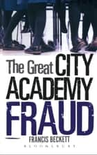 The Great City Academy Fraud ebook by Francis Beckett