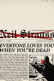 Everyone Loves You When You're Dead - Journeys into Fame and Madness ebook by Neil Strauss
