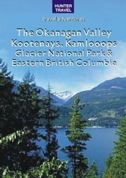 The Okanagan Valley, Kootenays, Kamloops, Glacier National Park & Eastern British Columbia ebook by Ed Readicker-Henderson