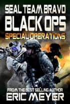 SEAL Team Bravo: Black Ops – Special Operations ebook by