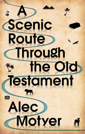 A Scenic Route Through the Old Testament - New Edition ebook by Alec Motyer