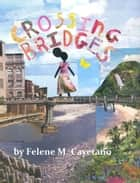 Crossing Bridges ebook by Felene M. Cayetano