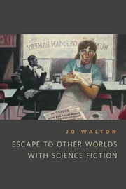 Escape to Other Worlds with Science Fiction - A Tor.Com Original ebook by Jo Walton