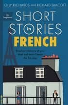 Short Stories in French for Beginners - Read for pleasure at your level, expand your vocabulary and learn French the fun way! ebook by Olly Richards, Richard Simcott