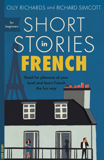 Short Stories in French for Beginners - Read for pleasure at your level, expand your vocabulary and learn French the fun way! ebook by Olly Richards,Richard Simcott