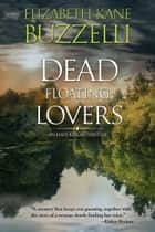 Dead Floating Lovers ebook by Elizabeth Kane Buzzelli