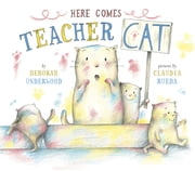 Here Comes Teacher Cat ebook by Deborah Underwood, Claudia Rueda, Deborah Underwood