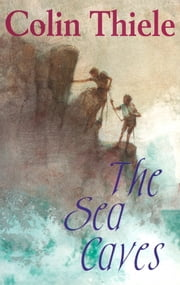 The Sea Caves ebook by Colin Thiele, Robert Ingpen