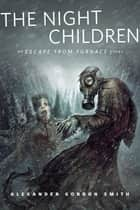 The Night Children: An Escape From Furnace Story ebook by Alexander Gordon Smith