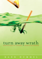 Turn Away Wrath - Meditations to Control Anger and Bitterness ebook by Rand Hummel