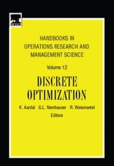 Handbooks in Operations Research and Management Science: Discrete Optimization ebook by Aardal, K.