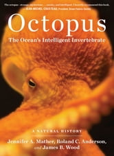 Octopus - The Ocean's Intelligent Invertebrate ebook by Roland C. Anderson,Jennifer A. Mather,James B. Wood