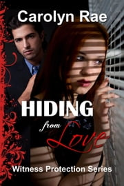 Hiding from Love - Witness Protection Series, #1 ebook by Carolyn Rae