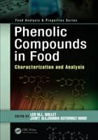 Phenolic Compounds in Food - Characterization and Analysis ebook by Leo M.L. Nollet, Janet Alejandra Gutierrez-Uribe