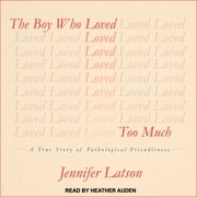 The Boy Who Loved Too Much - A True Story of Pathological Friendliness audiobook by Jennifer Latson