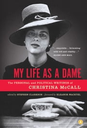 My Life as a Dame - The Personal and Political Writings of Christina McCall ebook by Christina McCall,Stephen Clarkson