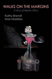 Walks on the Margins: A Story of Bipolar Illness ebook by Kathy Brandt,Max Maddox