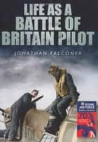 Life as a Battle of Britain Pilot eBook by Jonathan Falconer