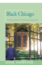 Black Chicago - A Black History of America's Heartland ebook by Odie Hawkins