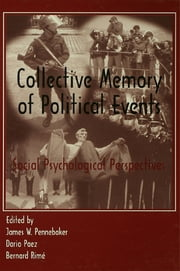 Collective Memory of Political Events - Social Psychological Perspectives ebook by James W. Pennebaker,Dar¡o Paez,Bernard Rim',Dario Paez
