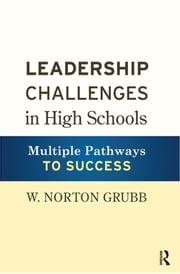 Leadership Challenges in High Schools - Multiple Pathways to Success ebook by W. Norton Grubb