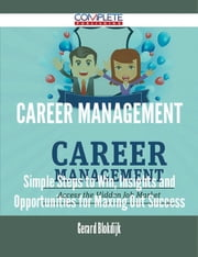 Career Management - Simple Steps to Win, Insights and Opportunities for Maxing Out Success ebook by Gerard Blokdijk