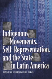 Indigenous Movements, Self-Representation, and the State in Latin America ebook by Kay B. Warren,Jean E.  Jackson