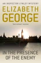 In The Presence Of The Enemy - An Inspector Lynley Novel: 8 ebook by Elizabeth George