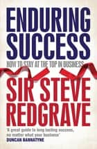 Enduring Success - Lessons from business on long-term results and how to achieve them ebook by Sir Steve Redgrave