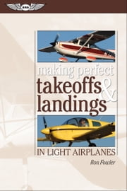 Making Perfect Takeoffs and Landings in Light Airplanes (eBook - epub) ebook by Ron Fowler