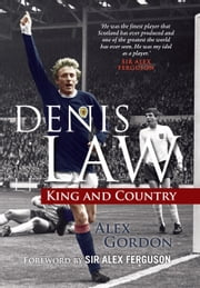Denis Law - King and Country ebook by Alex Gordon,Sir Alex Ferguson
