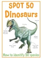 Spot 50 Dinosaurs ebook by Miles Kelly