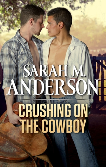 Crushing on the Cowboy eBook by Sarah M. Anderson