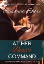 At Her Boss's Command (Contemporary Romances to Go 3) ebook by Susanna Shore