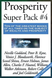 Prosperity Super Pack #4 ebook by William Walker Atkinson, Neville Goddard, Peter B. Kyne,...