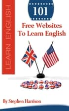 101 Free Websites to Learn English ebook by Stephen Harrison