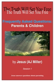 Frequently Asked Questions: Parents & Children Session 1 ebook by Jesus (AJ Miller)