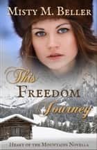 This Freedom Journey - Heart of the Mountains, #3 eBook by Misty M. Beller