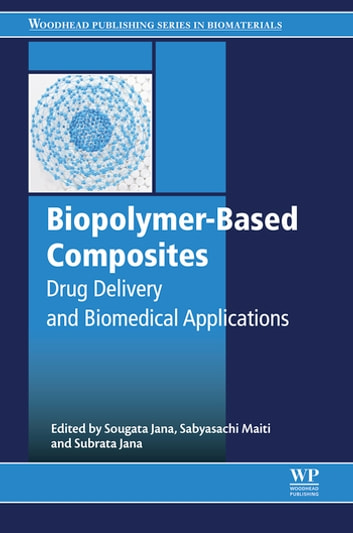 Biopolymer-Based Composites - Drug Delivery and Biomedical Applications ebook by