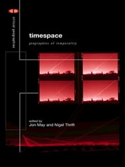 Timespace - Geographies of Temporality ebook by Jon May,Nigel Thrift