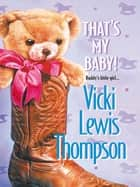 That's My Baby! (Mills & Boon M&B) ebook by Vicki Lewis Thompson